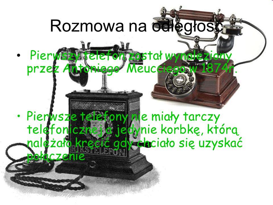 Rozmowa na odległość Pierwszy telefon został wynaleziony przez Antoniego Meucciego w 1874r. Pierwsze telefony nie miały tarczy telefonicznej a jedynie