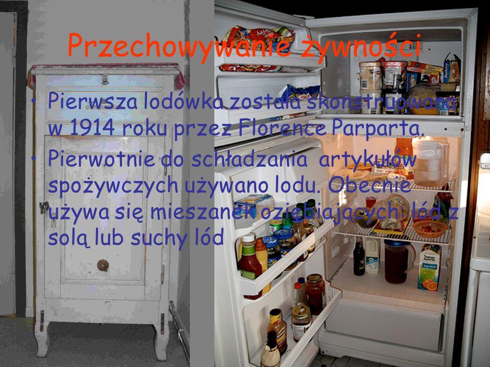 Przechowywanie żywności Pierwsza lodówka została skonstruowana w 1914 roku przez Florence Parparta. Pierwotnie do schładzania artykułów spożywczych uż