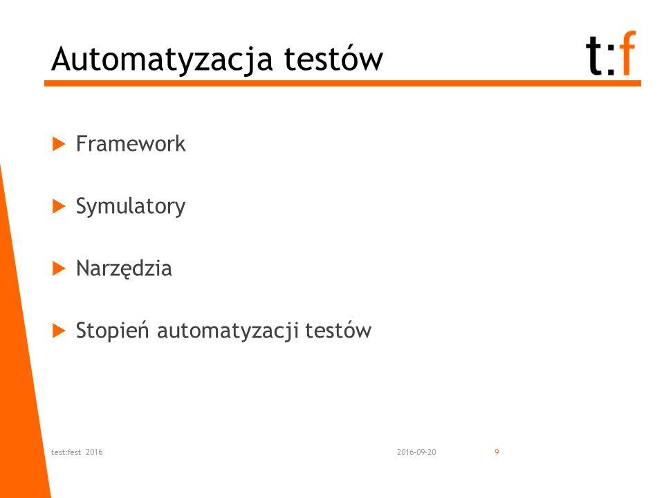  Framework  Symulatory  Narzędzia  Stopień automatyzacji testów Automatyzacja testów 2016-09-20test:fest 20169
