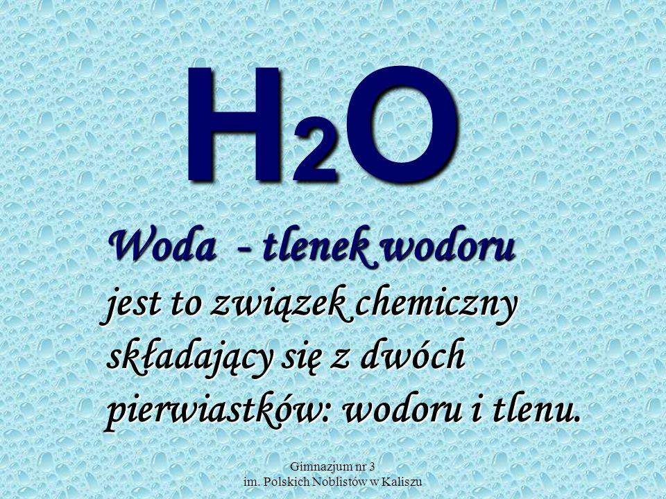 Woda - tlenek wodoru jest to związek chemiczny składający się z dwóch pierwiastków: wodoru i tlenu.