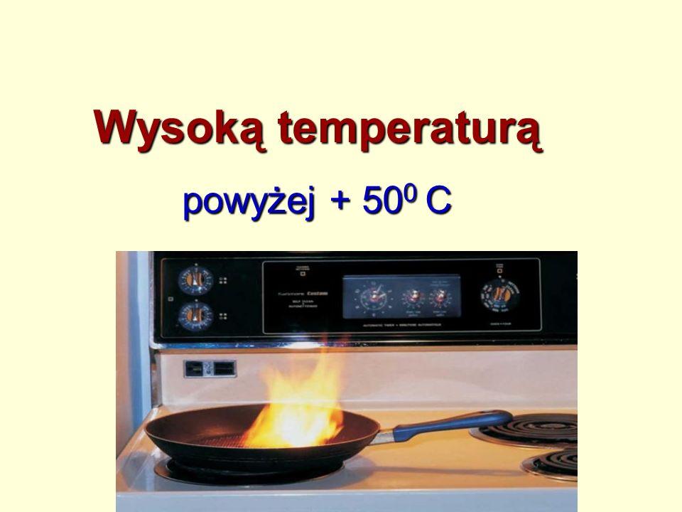 Wysoką temperaturą powyżej + 50 0 C