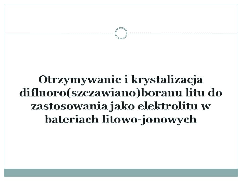 Głównym celem projektu jest synteza difluoro(szczawiano)boranu litu oraz wydzielenie go z mieszaniny poreakcyjnej.