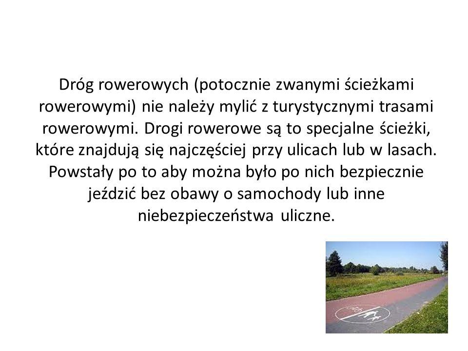 Dróg rowerowych (potocznie zwanymi ścieżkami rowerowymi) nie należy mylić z turystycznymi trasami rowerowymi.