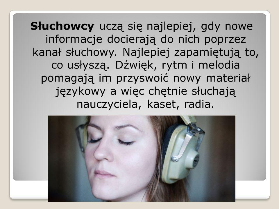 Słuchowcy uczą się najlepiej, gdy nowe informacje docierają do nich poprzez kanał słuchowy. Najlepiej zapamiętują to, co usłyszą. Dźwięk, rytm i melod