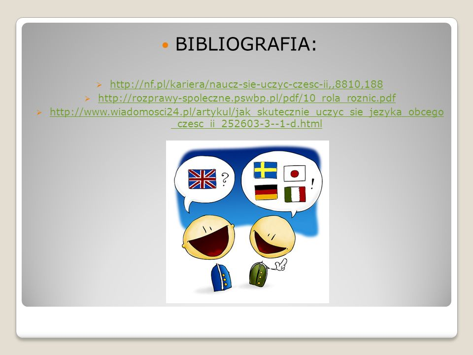 BIBLIOGRAFIA:  http://nf.pl/kariera/naucz-sie-uczyc-czesc-ii,,8810,188 http://nf.pl/kariera/naucz-sie-uczyc-czesc-ii,,8810,188  http://rozprawy-spol
