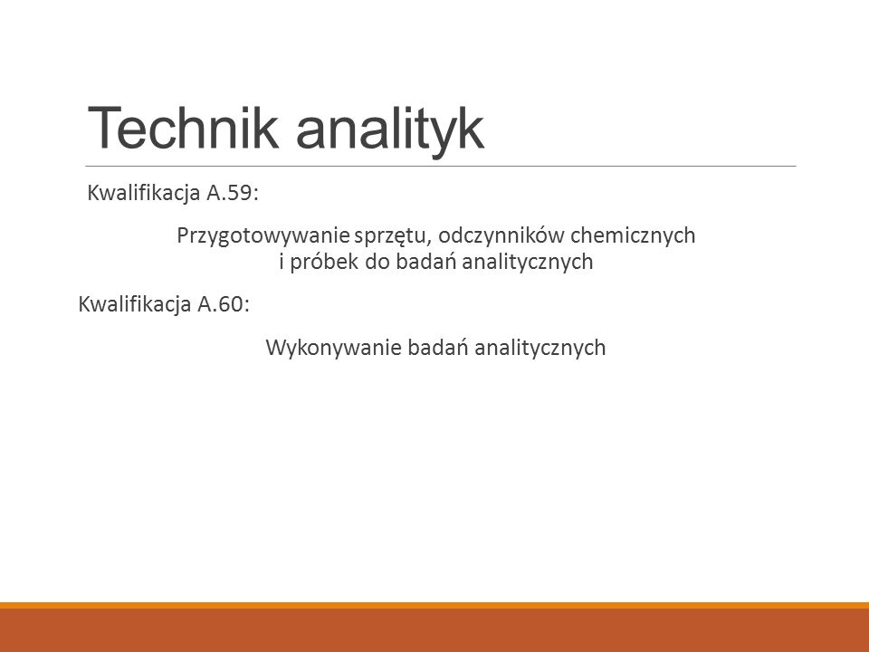 Technik analityk Kwalifikacja A.59: Przygotowywanie sprzętu, odczynników chemicznych i próbek do badań analitycznych Kwalifikacja A.60: Wykonywanie badań analitycznych
