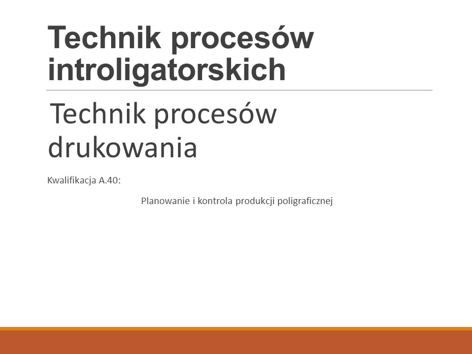 Technik procesów introligatorskich Technik procesów drukowania Kwalifikacja A.40: Planowanie i kontrola produkcji poligraficznej