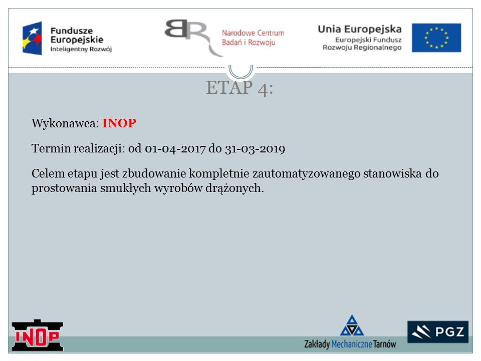 ETAP 4: Celem etapu jest zbudowanie kompletnie zautomatyzowanego stanowiska do prostowania smukłych wyrobów drążonych.
