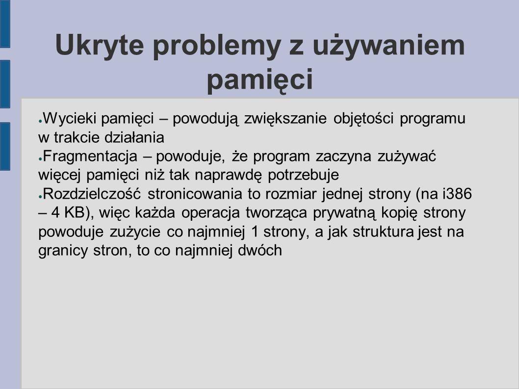 Ukryte problemy z używaniem pamięci ● Wycieki pamięci – powodują zwiększanie objętości programu w trakcie działania ● Fragmentacja – powoduje, że prog