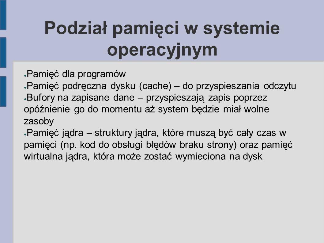 Podział pamięci w systemie operacyjnym ● Pamięć dla programów ● Pamięć podręczna dysku (cache) – do przyspieszania odczytu ● Bufory na zapisane dane –