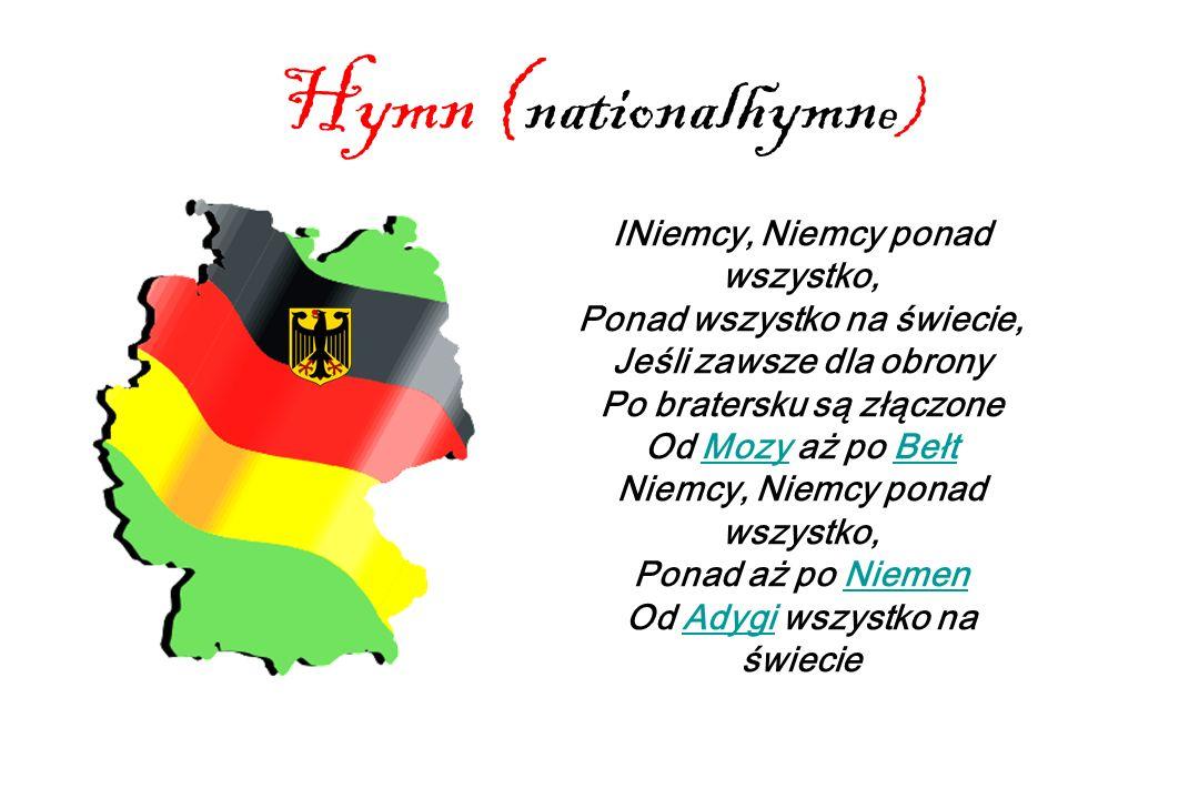 Hymn ( nationalhymn e) INiemcy, Niemcy ponad wszystko, Ponad wszystko na świecie, Jeśli zawsze dla obrony Po bratersku są złączone Od Mozy aż po Bełt Niemcy, Niemcy ponad wszystko, Ponad aż po Niemen Od Adygi wszystko na świecieMozyBełtNiemenAdygi