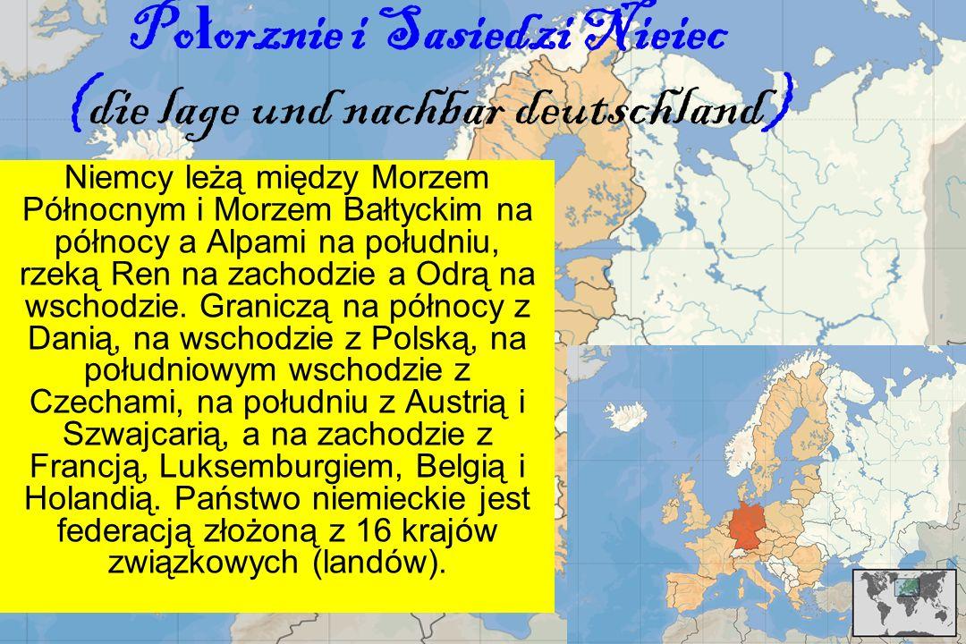 Po ł orznie i Sasiedzi Nieiec (die lage und nachbar deutschland) Niemcy leżą między Morzem Północnym i Morzem Bałtyckim na północy a Alpami na południu, rzeką Ren na zachodzie a Odrą na wschodzie.