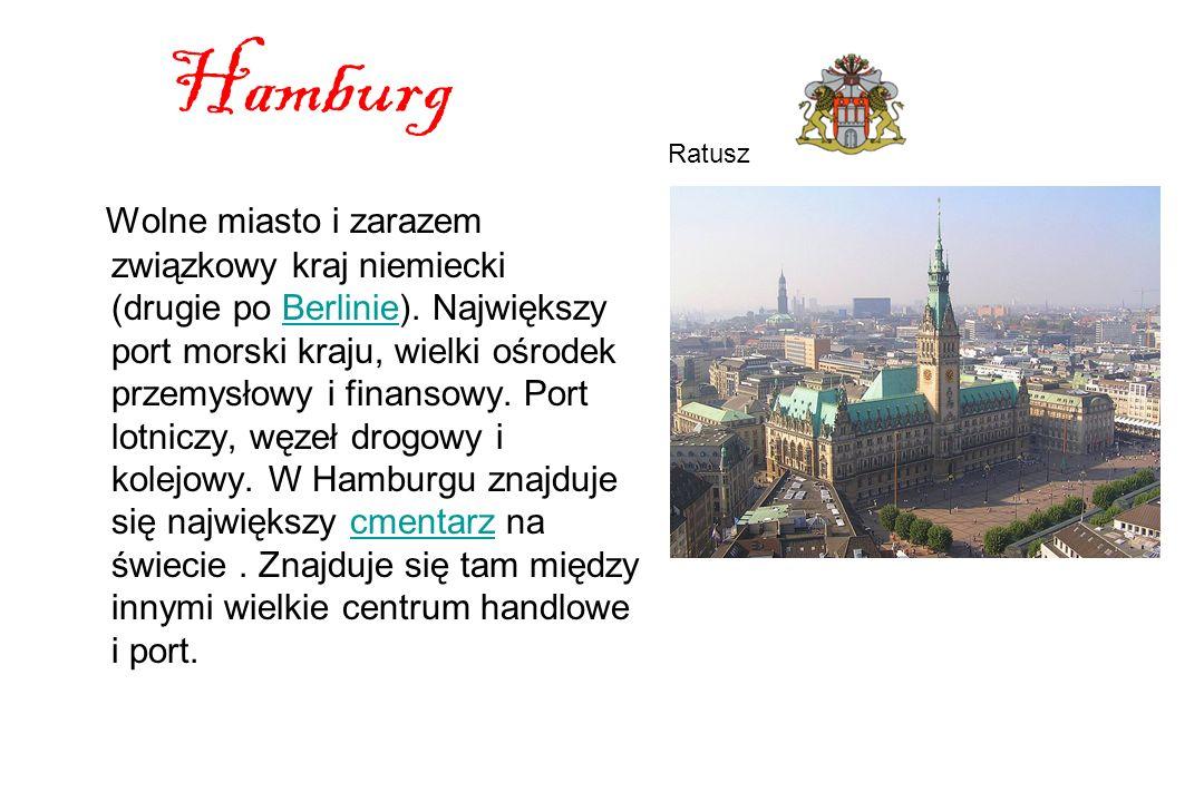 Hamburg Wolne miasto i zarazem związkowy kraj niemiecki (drugie po Berlinie).
