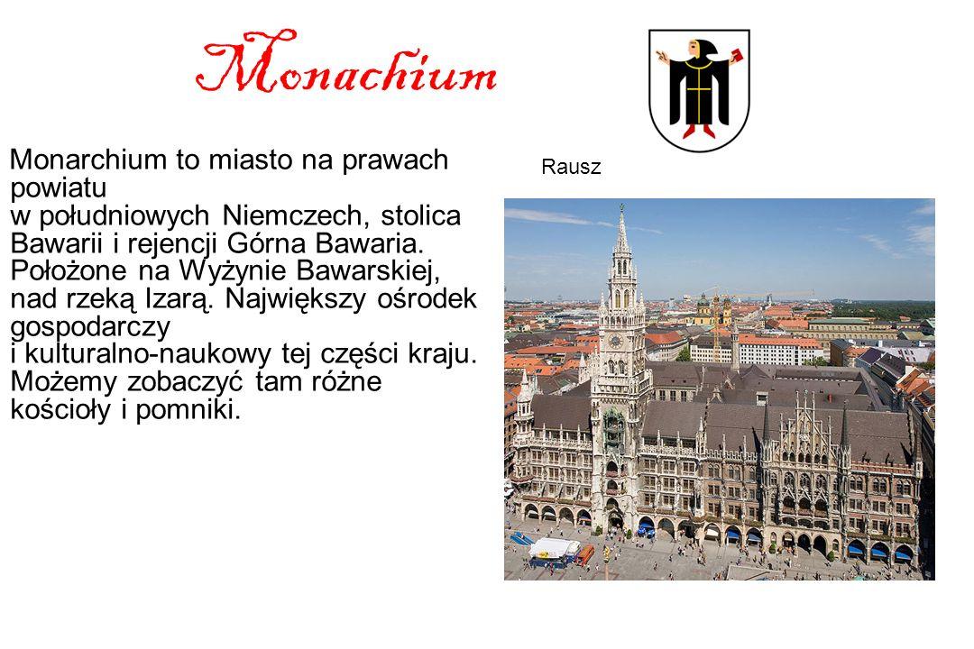 Monachium Monarchium to miasto na prawach powiatu w południowych Niemczech, stolica Bawarii i rejencji Górna Bawaria.