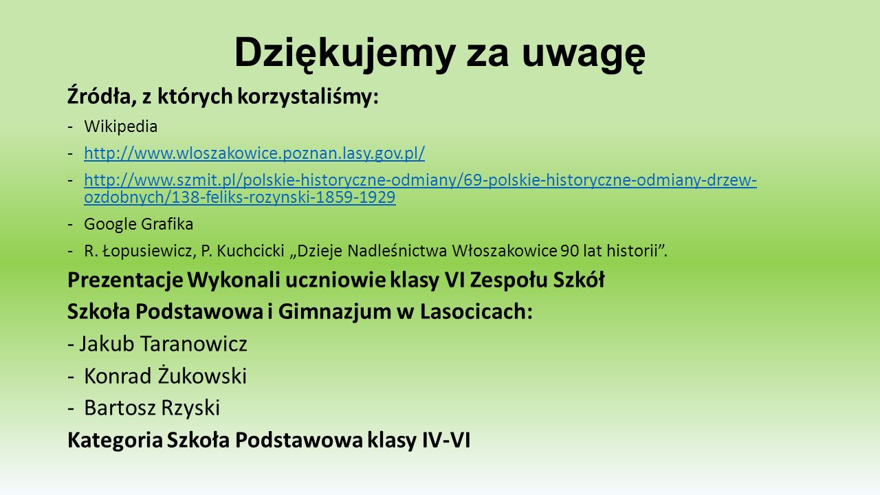 Dziękujemy za uwagę Źródła, z których korzystaliśmy: -Wikipedia -http://www.wloszakowice.poznan.lasy.gov.pl/http://www.wloszakowice.poznan.lasy.gov.pl