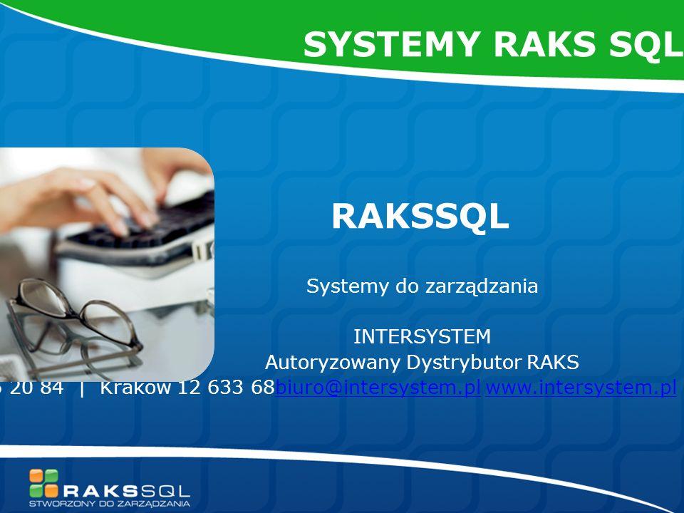 RAKSSQL Systemy do zarządzania INTERSYSTEM Autoryzowany Dystrybutor RAKS Warszawa 22 846 20 84 | Kraków 12 633 68biuro@intersystem.pl www.intersystem.plbiuro@intersystem.plwww.intersystem.pl SYSTEMY RAKS SQL
