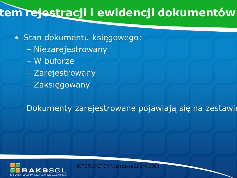 INTERSYSTEM Warszawa 22 846 2084 Rozszerzony system rejestracji i ewidencji dokumentów Stan dokumentu księgowego: –Niezarejestrowany –W buforze –Zarejestrowany –Zaksięgowany Dokumenty zarejestrowane pojawiają się na zestawieniach.