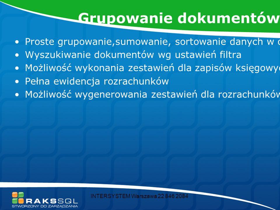 INTERSYSTEM Warszawa 22 846 2084 ZALETY Darmowa kasa i bank Darmowy moduł rozrachunki Prosta rozbudowa w przypadku rozwoju firmy Możliwość dostosowywania wszystkich zestawień i wydruków do własnych potrzeb, ustawień drukarki Możliwość tworzenia nowych zestawień i raportów Możliwość zaawansowanego i automatycznego księgowania z wykorzystaniem definiowalnych wzorców księgowych