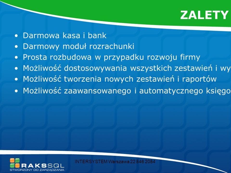 INTERSYSTEM Warszawa 22 846 2084 ZALETY Darmowa kasa i bank Darmowy moduł rozrachunki Prosta rozbudowa w przypadku rozwoju firmy Możliwość dostosowywa