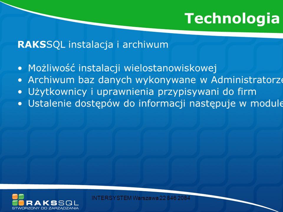 INTERSYSTEM Warszawa 22 846 2084 Technologia RAKSSQL instalacja i archiwum Możliwość instalacji wielostanowiskowej Archiwum baz danych wykonywane w Ad