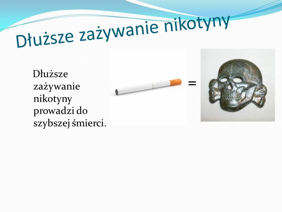 Dłuższe zażywanie nikotyny Dłuższe zażywanie nikotyny prowadzi do szybszej śmierci. =