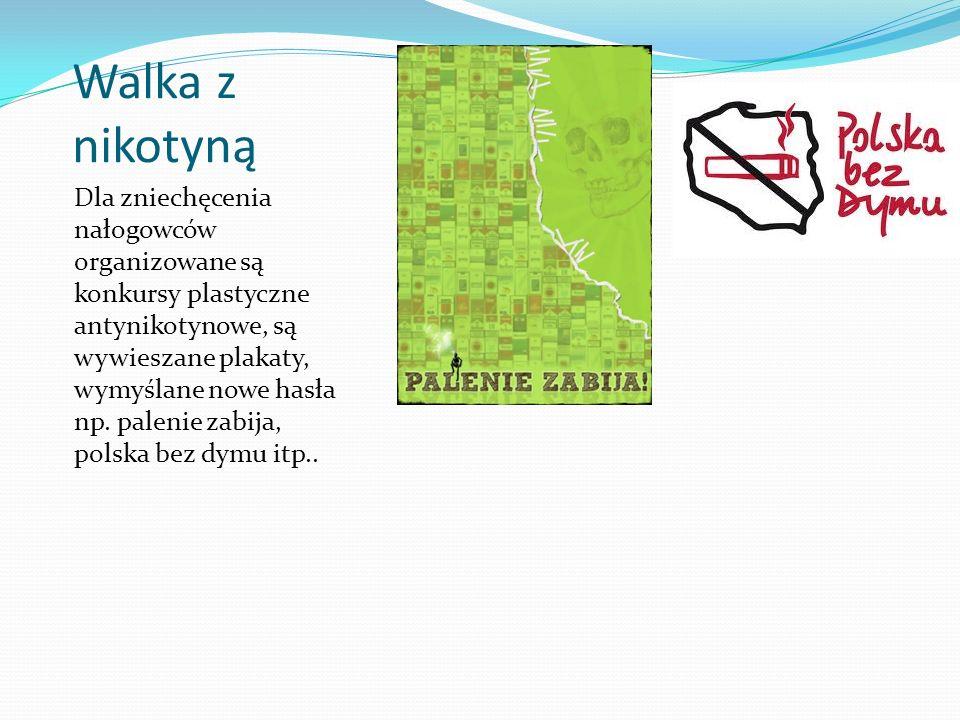 Walka z nikotyną Dla zniechęcenia nałogowców organizowane są konkursy plastyczne antynikotynowe, są wywieszane plakaty, wymyślane nowe hasła np.