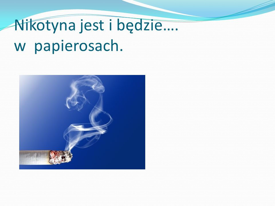Nikotyna jest i będzie…. w papierosach.