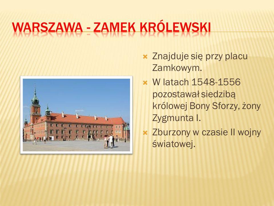  Znajduje się przy placu Zamkowym.  W latach 1548-1556 pozostawał siedzibą królowej Bony Sforzy, żony Zygmunta I.  Zburzony w czasie II wojny świat