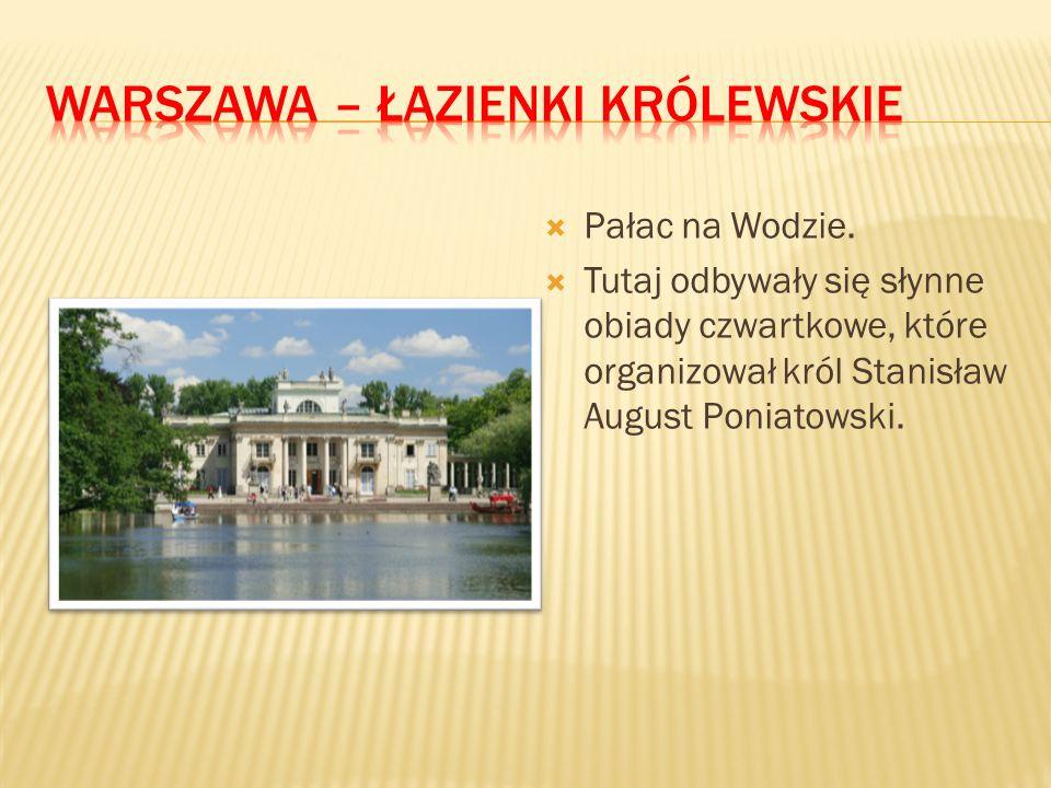  Pałac na Wodzie.  Tutaj odbywały się słynne obiady czwartkowe, które organizował król Stanisław August Poniatowski.
