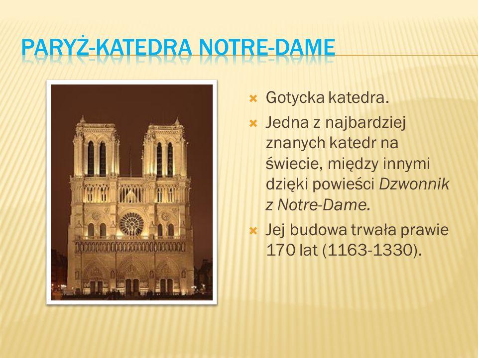  Gotycka katedra.  Jedna z najbardziej znanych katedr na świecie, między innymi dzięki powieści Dzwonnik z Notre-Dame.  Jej budowa trwała prawie 17