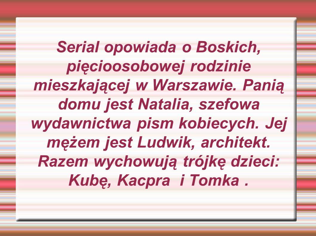 Serial opowiada o Boskich, pięcioosobowej rodzinie mieszkającej w Warszawie.