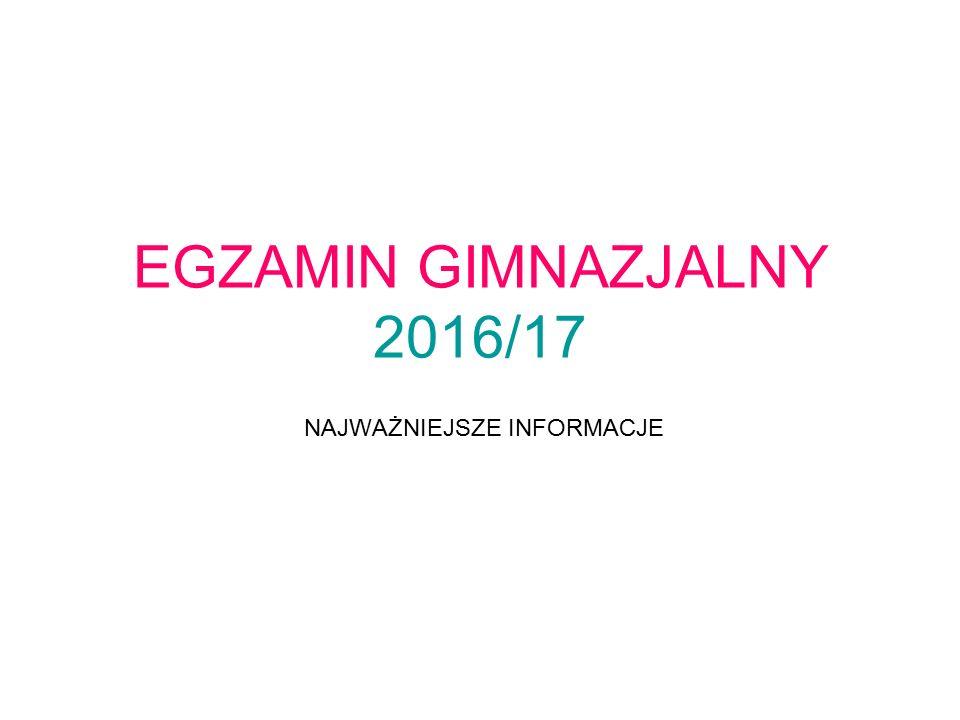 EGZAMIN GIMNAZJALNY 2016/17 NAJWAŻNIEJSZE INFORMACJE