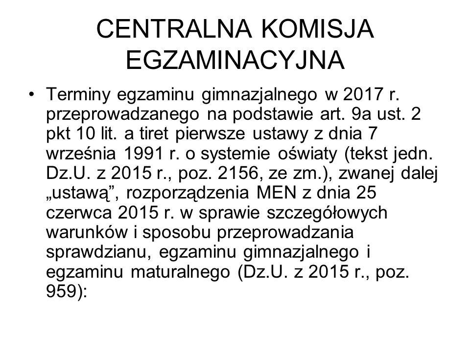 CENTRALNA KOMISJA EGZAMINACYJNA Terminy egzaminu gimnazjalnego w 2017 r.
