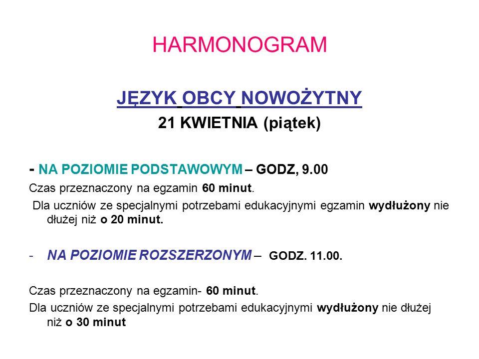 HARMONOGRAM JĘZYK OBCY NOWOŻYTNY 21 KWIETNIA (piątek) - NA POZIOMIE PODSTAWOWYM – GODZ, 9.00 Czas przeznaczony na egzamin 60 minut.