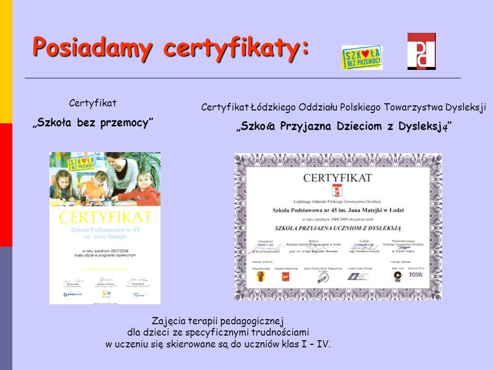 """Posiadamy certyfikaty: Certyfikat Łódzkiego Oddziału Polskiego Towarzystwa Dysleksji """"Szko ł a Przyjazna Dzieciom z Dysleksj ą """" Certyfikat """"Szkoła be"""