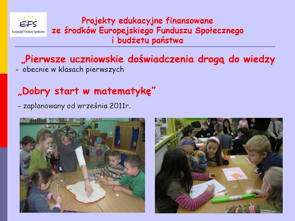 """""""Pierwsze uczniowskie doświadczenia drogą do wiedzy - obecnie w klasach pierwszych """"Dobry start w matematykę"""" - zaplanowany od września 2011r. Projekt"""