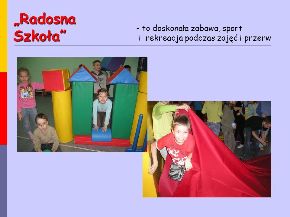 """- to doskonała zabawa, sport i rekreacja podczas zajęć i przerw """"Radosna Szkoła"""