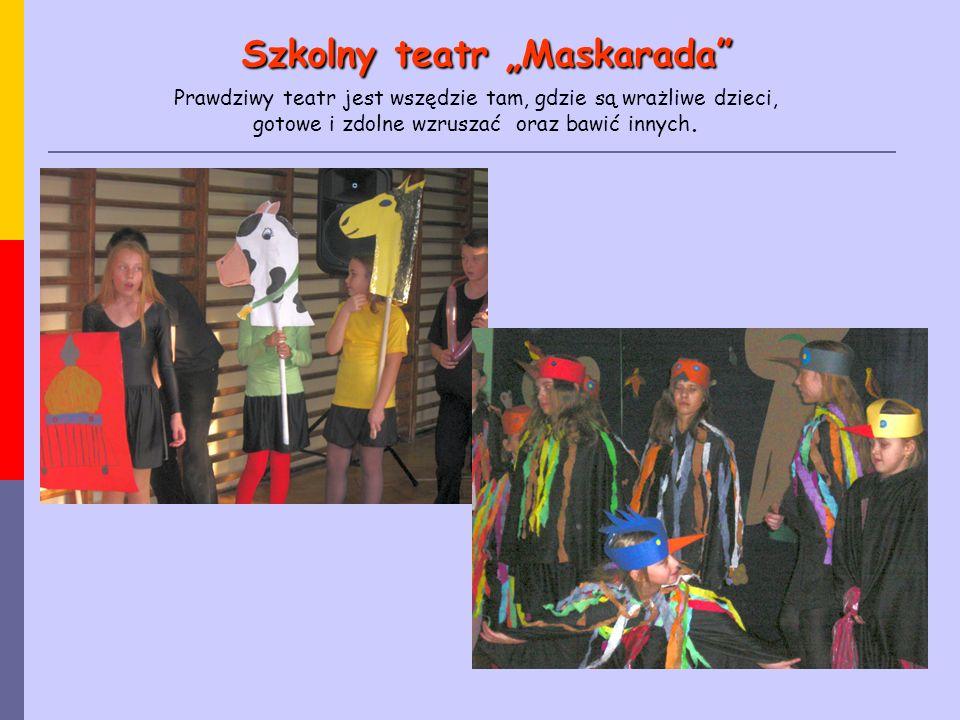 """Szkolny teatr """"Maskarada"""" Prawdziwy teatr jest wszędzie tam, gdzie są wrażliwe dzieci, gotowe i zdolne wzruszać oraz bawić innych."""