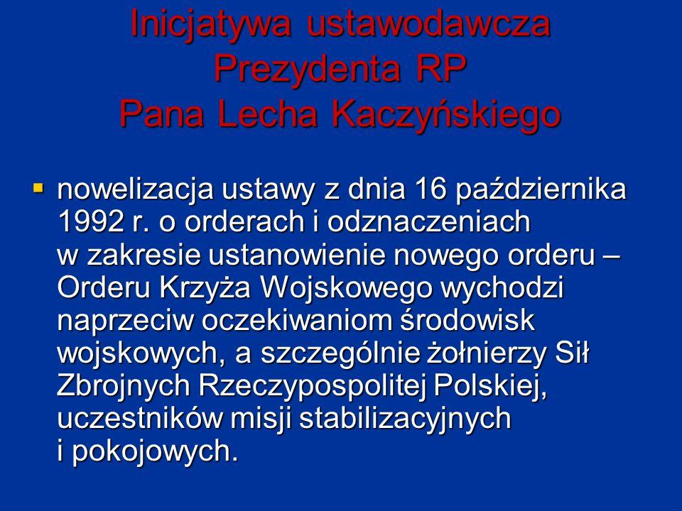 Inicjatywa ustawodawcza Prezydenta RP Pana Lecha Kaczyńskiego  nowelizacja ustawy z dnia 16 października 1992 r. o orderach i odznaczeniach w zakresi
