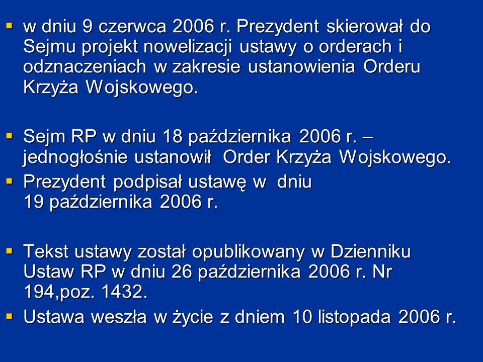  w dniu 9 czerwca 2006 r. Prezydent skierował do Sejmu projekt nowelizacji ustawy o orderach i odznaczeniach w zakresie ustanowienia Orderu Krzyża Wo