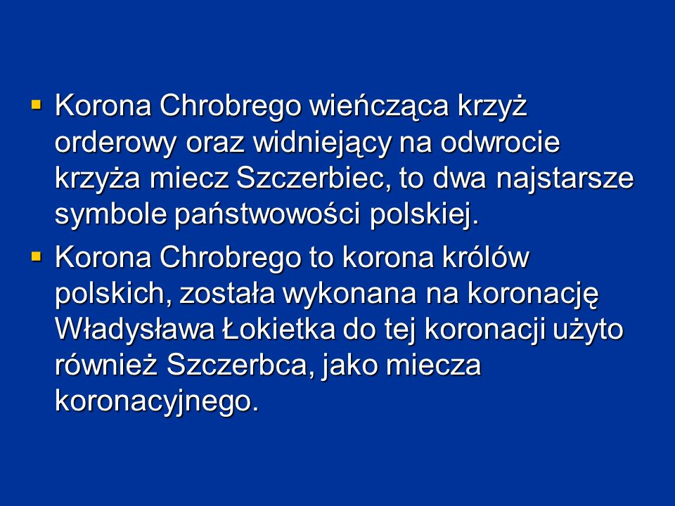  Korona Chrobrego wieńcząca krzyż orderowy oraz widniejący na odwrocie krzyża miecz Szczerbiec, to dwa najstarsze symbole państwowości polskiej.  Ko
