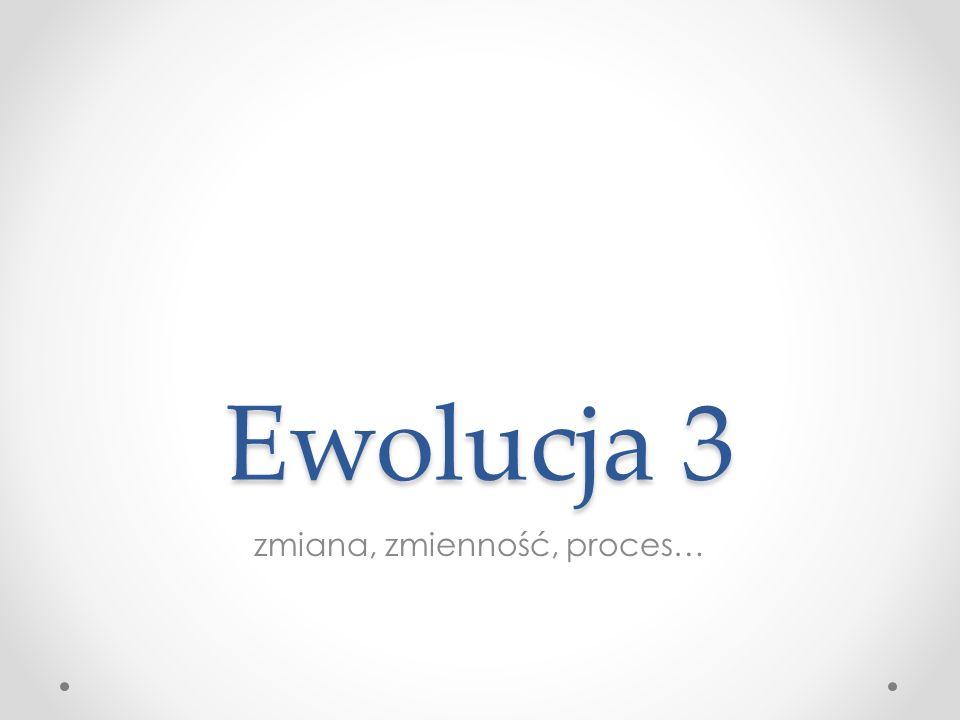 Ewolucja 3 zmiana, zmienność, proces…