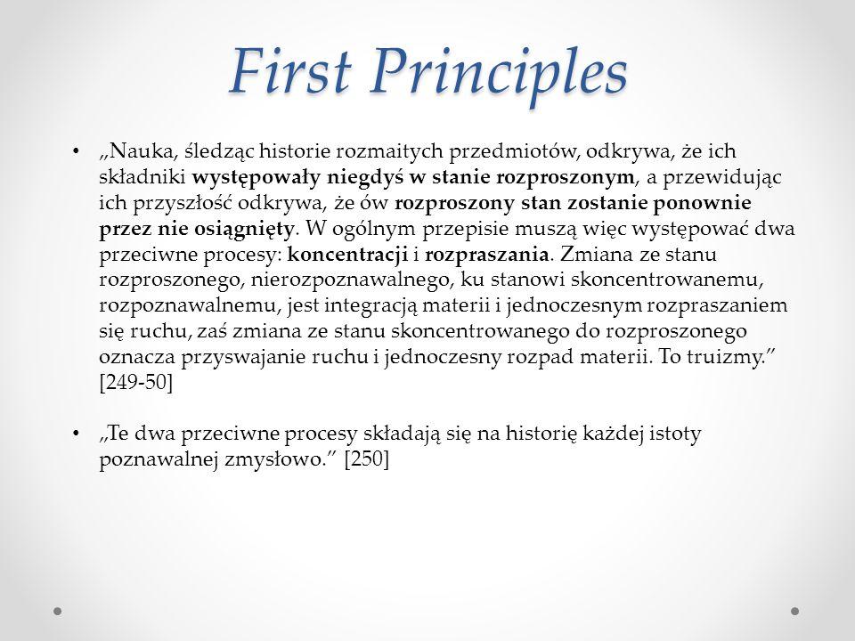"""First Principles """"Nauka, śledząc historie rozmaitych przedmiotów, odkrywa, że ich składniki występowały niegdyś w stanie rozproszonym, a przewidując i"""
