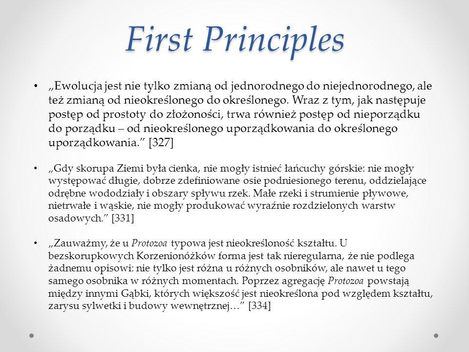 """First Principles """"Ewolucja jest nie tylko zmianą od jednorodnego do niejednorodnego, ale też zmianą od nieokreślonego do określonego. Wraz z tym, jak"""