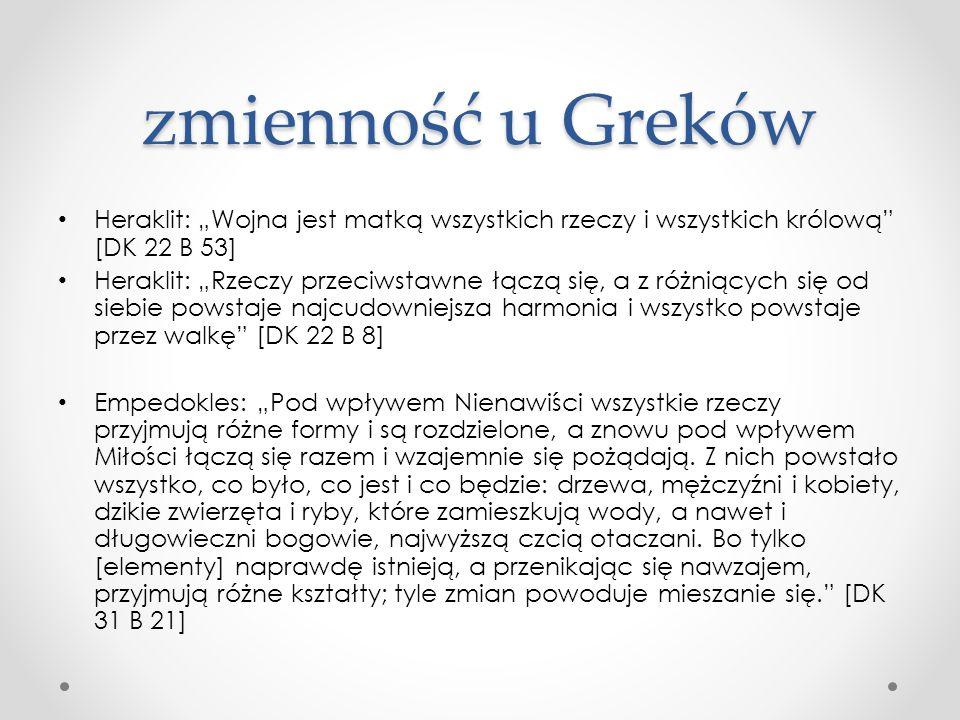 """zmienność u Greków Heraklit: """"Wojna jest matką wszystkich rzeczy i wszystkich królową"""" [DK 22 B 53] Heraklit: """"Rzeczy przeciwstawne łączą się, a z róż"""