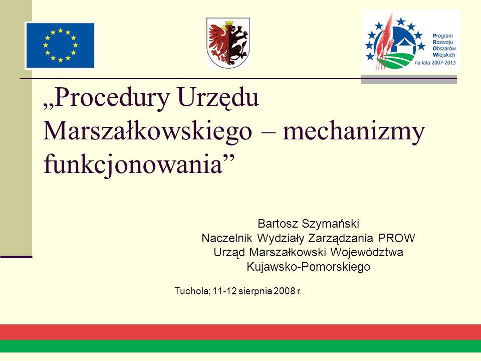 PROCEDURY - definicja Procedury określają postępowanie pracowników Departamentu Polityki Regionalnej Wydziału Zarządzania Programami Rozwoju Obszarów Wiejskich Urzędu Marszałkowskiego Województwa Kujawsko – Pomorskiego w ramach wdrażania działań Programu Rozwoju Obszarów Wiejskich na lata 2007 – 2013.