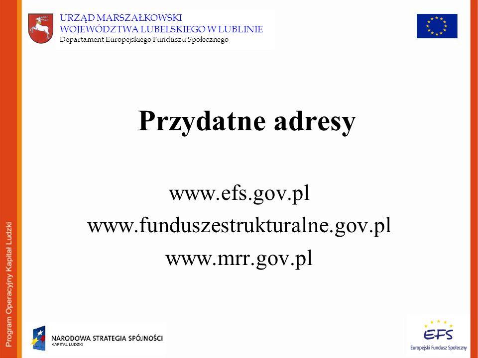 URZĄD MARSZAŁKOWSKI WOJEWÓDZTWA LUBELSKIEGO W LUBLINIE Departament Europejskiego Funduszu Społecznego Przydatne adresy www.efs.gov.pl www.funduszestrukturalne.gov.pl www.mrr.gov.pl