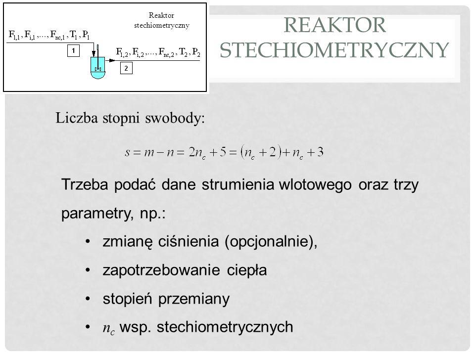 REAKTOR STECHIOMETRYCZNY Podaje się: Termiczny rodzaj reaktora Składnik kluczowy Ciśnienie w reaktorze wsp.