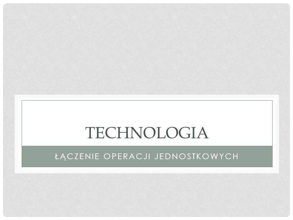 TECHNOLOGIA ŁĄCZENIE OPERACJI JEDNOSTKOWYCH
