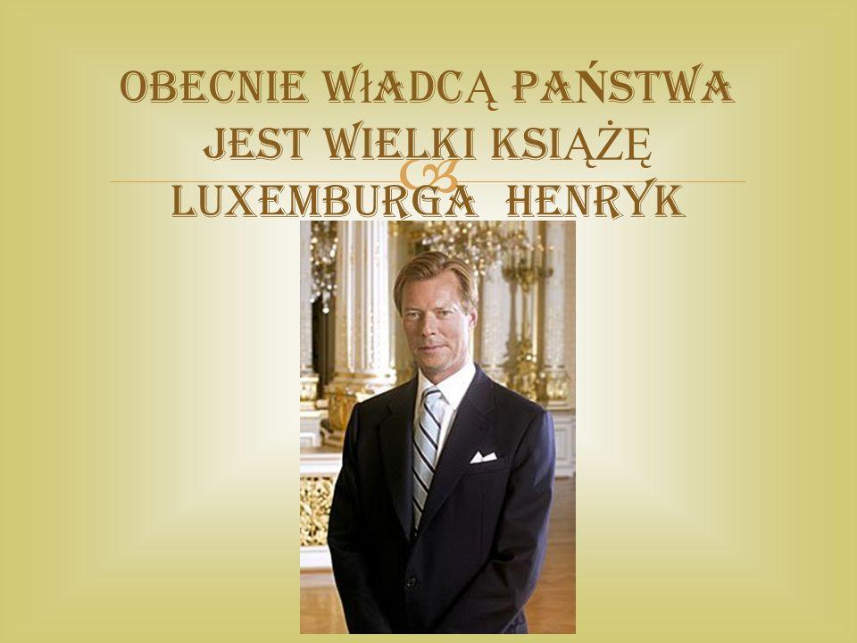  Obecnie w ł adc Ą PA Ń STWA jest wielki ksi ĄŻĘ LUXEMBURGA henryk